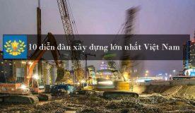 Top 10 diễn đàn xây dựng