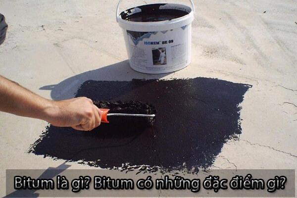 Bitum là gì? Bitum có những đặc điểm gì? Và thường dùng để làm gì?