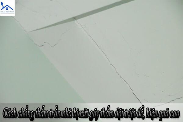 Cách chống thấm trần nhà bị nứt gây thấm dột triệt để, hiệu quả cao