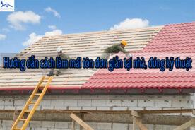 Hướng dẫn cách làm mái tôn đơn giản tại nhà, đúng kỹ thuật