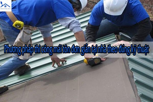 Phương pháp thi công mái tôn đơn giản tại nhà theo đúng kỹ thuật