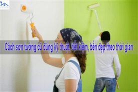 Cách sơn tường cũ đúng kỹ thuật, tiết kiệm, bền đẹp theo thời gian