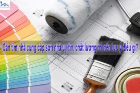 Cần tìm nhà cung cấp sơn nhà uy tín, chất lượng thì nên lưu ý điều gì?
