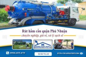 Rút hầm cầu quận Phú Nhuận chuyên nghiệp, giá rẻ, xử lý sạch sẽ