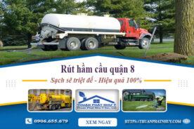 Rút hầm cầu quận 8 sạch sẽ triệt để – Hiệu quả 100%